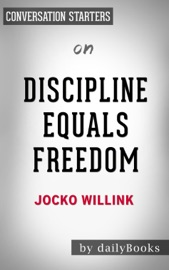 DISCIPLINE EQUALS FREEDOM: FIELD MANUAL BY JOCKO WILLINK:  CONVERSATION STARTERS