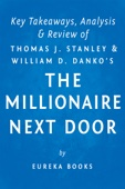 The Millionaire Next Door: by Thomas J. Stanley and William D. Danko  Key Takeaways, Analysis & Review