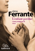L'amie prodigieuse (Tome 4) - L'enfant perdue - Elena Ferrante