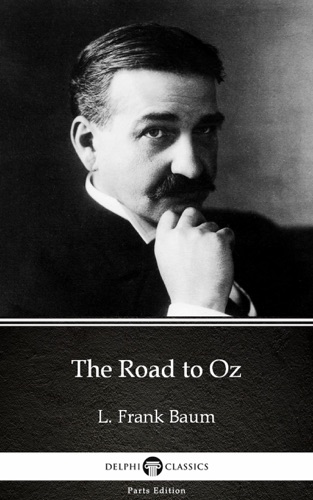 The Road to Oz by L Frank Baum - Delphi Classics Illustrated