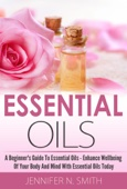 Similar eBook: Beginner's Guide To Essential Oils – How to Enhance the Wellbeing of Your Body and Mind, Starting Today
