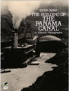 The Building Of The Panama Canal In Historic Photographs