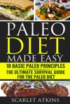 Paleo Diet Made Easy 10 Basic Paleo Principles  The Ultimate Survival Guide For The Paleo Diet
