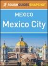 The Rough Guide Snapshot Mexico Mexico City
