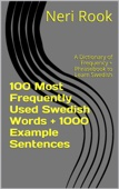 100 Most Frequently Used Swedish Words + 1000 Example Sentences: A Dictionary of Frequency + Phrasebook to Learn Swedish