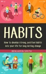 Habits How To Develop Strong Positive Habits Into Your Life For Long Lasting Change