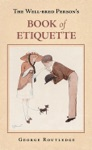 The Well-Bred Persons Book Of Etiquette