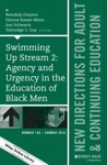 Swimming Up Stream 2 Agency And Urgency In The Education Of Black Men New Directions For Adult And Continuing Education Number 150