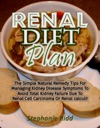 Renal Diet Plan The Simple Natural Remedy Tips For Managing Kidney Disease Symptoms To Avoid Total Kidney Failure Due To Renal Cell Carcinoma Or Renal Calculi