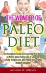 The Wonder Of Paleo Diet The Complete Guide To Everything You Need To Know About Eating Like A Caveman  Fast Weight Loss With Paleo Diet Recipes Included