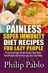 Painless Super Immunity Diet Recipes For Lazy People 50 Simple Super Immunity Diet Recipes Even Your Lazy Ass Can Make