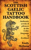 The Scottish Gaelic Tattoo Handbook: Authentic Words and Phrases in the Celtic Language of Scotland