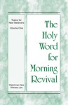 The Holy Word For Morning Revival - The Topics For New Believers Volume 1