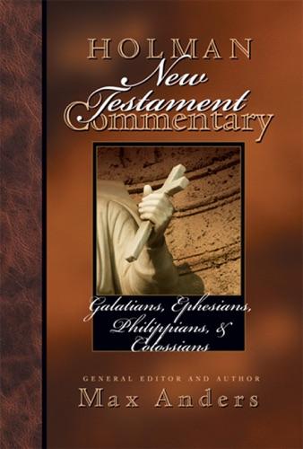 Holman New Testament Commentary - Galatians Ephesians Philippians Colossians