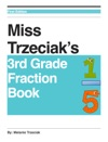 Miss Trzeciaks 3rd Grade Fraction Book