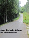 Ghost Stories In Alabama  Every Haunted Place In Alabama