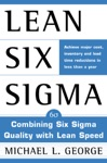 Lean Six Sigma  Combining Six Sigma Quality With Lean Production Speed
