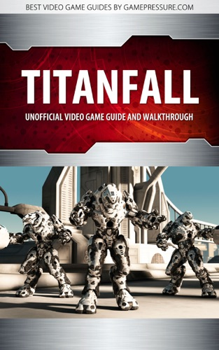 Titanfall - Unofficial Game Guide  Walkthrough
