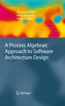 A Process Algebraic Approach To Software Architecture Design