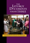 The Liturgy Documents Volume Three