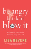Be Angry, but Don't Blow It!