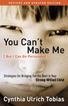 You Cant Make Me But I Can Be Persuaded Revised And Updated Edition