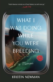 What I Was Doing While You Were Breeding - Kristin Newman Book