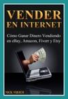 Vender En Internet - Cmo Ganar Dinero Vendiendo En EBay Amazon Fiverr Y Etsy