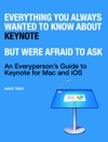 Everything You Always Wanted To Know About Keynote But Were Afraid To Ask