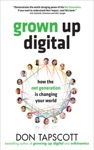Grown Up Digital How The Net Generation Is Changing Your World