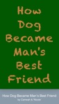 How Dog Became Mans Best Friend