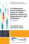 A Professional And Practitioners Guide To Public Relations Research Measurement And Evaluation Second Edition
