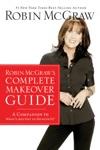 Robin McGraws Complete Makeover Guide