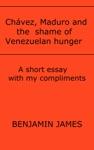 Chvez Maduro And The Shame Of Venezuelan Hunger