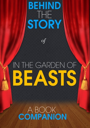 In the Garden of Beasts - Behind the Story A Book Companion