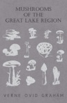 Mushrooms Of The Great Lake Region - The Fleshy Leathery And Woody Fungi Of Illinois Indiana Ohio And The Southern Half Of Wisconsin And Of Michigan