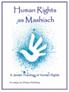 Human Rights As Mashiach A Jewish Theology Of Human Rights