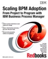 Scaling BPM Adoption From Project To Program With IBM Business Process Manager