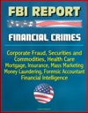 FBI Report Financial Crimes Corporate Fraud Securities And Commodities Health Care Mortgage Insurance Mass Marketing Money Laundering Forensic Accountant Financial Intelligence
