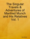 The Singular Travels  Adventures Of Manfred Munch And His Relatives Vol 1