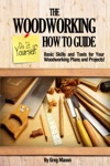 The Woodworking Do It Yourself How To Guide Basic Skills And Tools For Your Woodworking Plans And Projects