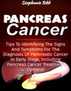 Pancreas Cancer Tips To Identifying The Signs And Symptoms To Diagnosis Pancreatic Cancer At Early Stages Including Pancreas Cancer Treatment Options