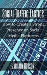 Social Traffic Tactics How To Create A Strong Presence On Social Media Platforms