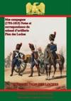 Mes Campagnes 1792-1815 - Notes Et Correspondance Du Colonel Dartillerie Pion Des Loches