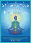 21 Tantra Yoga Kriyas For Beginners A Simplified Step By Step Guide To 21 Traditional Tantra Yoga Kriya Meditation Techniques To Unfold Spiritual Power Better Health  Inner Peace Within Individuals