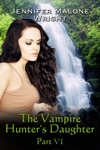 The Vampire Hunters Daughter Part VI