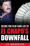 Desire For Film Fame Led To El Chapos Downfall