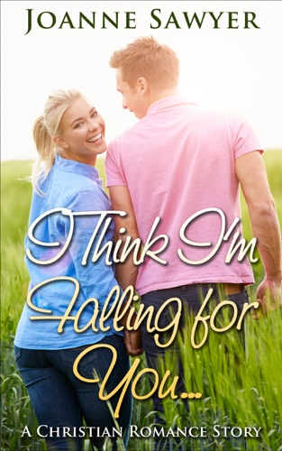Christian Romance I Think Im Falling For You A Beautiful Christian Romance Story