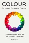 Become An Exceptional Designer Effective Colour Selection For You And Your Client