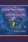A Unified Theory Of Matter Gravity And Electricity